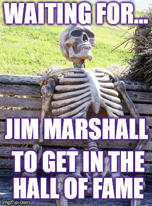 WAITING FOR... TO GET IN THE HALL OF FAME JIM MARSHALL | image tagged in waiting skelton | made w/ Imgflip meme maker