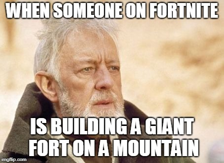 Obi Wan Kenobi | WHEN SOMEONE ON FORTNITE IS BUILDING A GIANT FORT ON A MOUNTAIN | image tagged in memes,obi wan kenobi,fortnite | made w/ Imgflip meme maker