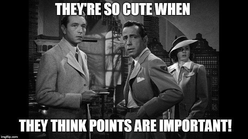 THEY'RE SO CUTE WHEN THEY THINK POINTS ARE IMPORTANT! | made w/ Imgflip meme maker