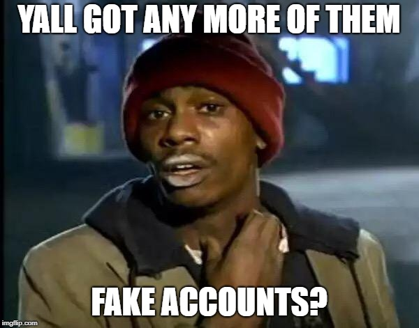 Y'all Got Any More Of That Meme | YALL GOT ANY MORE OF THEM FAKE ACCOUNTS? | image tagged in memes,y'all got any more of that | made w/ Imgflip meme maker