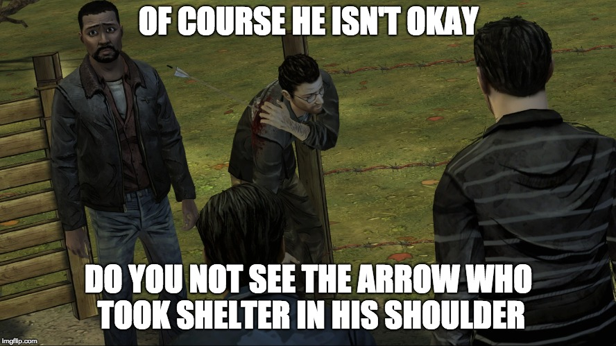 OF COURSE HE ISN'T OKAY DO YOU NOT SEE THE ARROW WHO TOOK SHELTER IN HIS SHOULDER | image tagged in twdg,mark | made w/ Imgflip meme maker