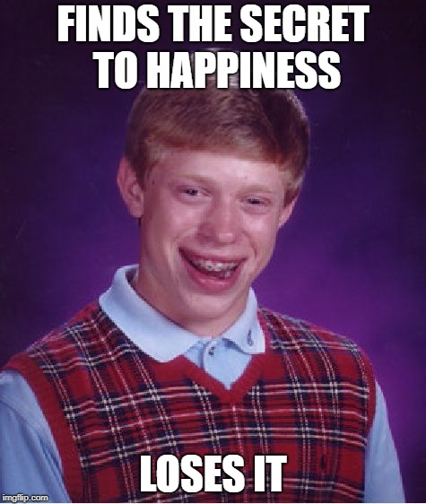 Bad Luck Brian Meme | FINDS THE SECRET TO HAPPINESS LOSES IT | image tagged in memes,bad luck brian | made w/ Imgflip meme maker