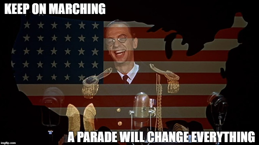If marching worked, why would things still be as they are? Hmm.  | KEEP ON MARCHING A PARADE WILL CHANGE EVERYTHING | image tagged in memes | made w/ Imgflip meme maker
