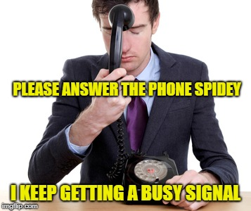 PLEASE ANSWER THE PHONE SPIDEY I KEEP GETTING A BUSY SIGNAL | made w/ Imgflip meme maker