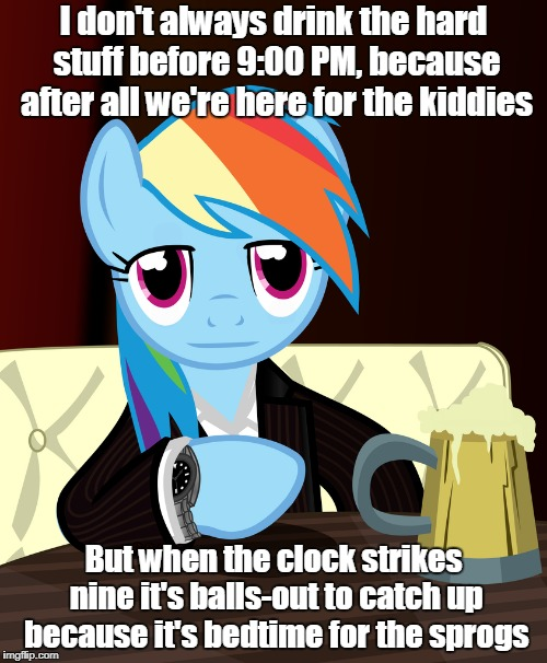 and then to bed 'faced at 11:00 (My Little Pony Week, March 24th-31st, a Xanderbrony event) | I don't always drink the hard stuff before 9:00 PM, because after all we're here for the kiddies But when the clock strikes nine it's balls- | image tagged in memes,my little pony meme week,my little pony,rainbow dash,the most interesting man in the world,drinking | made w/ Imgflip meme maker