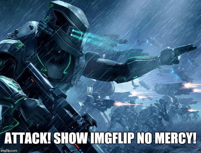 Inaren Commander | ATTACK! SHOW IMGFLIP NO MERCY! | image tagged in inaren commander | made w/ Imgflip meme maker