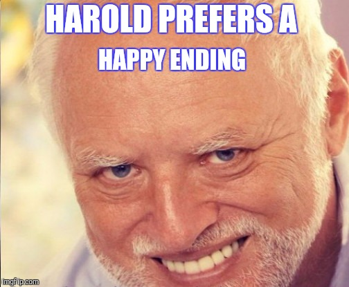 HAROLD PREFERS A HAPPY ENDING | made w/ Imgflip meme maker