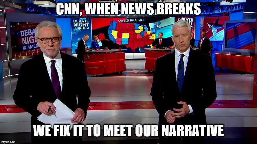 CNN, WHEN NEWS BREAKS WE FIX IT TO MEET OUR NARRATIVE | made w/ Imgflip meme maker