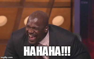 shaq laugh | HAHAHA!!! | image tagged in shaq laugh | made w/ Imgflip meme maker
