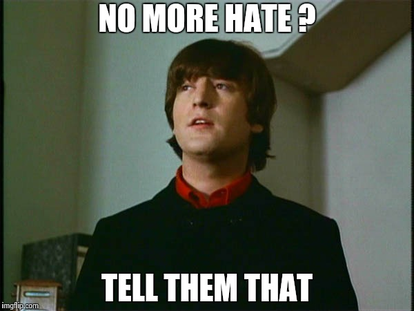 John Lennon | NO MORE HATE ? TELL THEM THAT | image tagged in john lennon | made w/ Imgflip meme maker