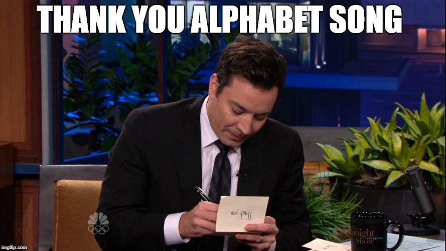 Jimmy Falon | THANK YOU ALPHABET SONG | image tagged in jimmy falon | made w/ Imgflip meme maker