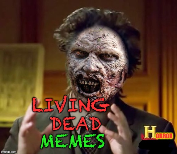 Dead Memes Week!  A thecoffeemaster and SilicaSandwhich event!  (March 23rd-29th) | LIVING DEAD ORROR MEMES | image tagged in dead memes week,zombie,walking dead,memes | made w/ Imgflip meme maker