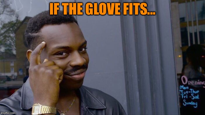 Roll Safe Think About It Meme | IF THE GLOVE FITS... | image tagged in memes,roll safe think about it | made w/ Imgflip meme maker