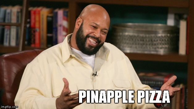 PINAPPLE PIZZA | made w/ Imgflip meme maker