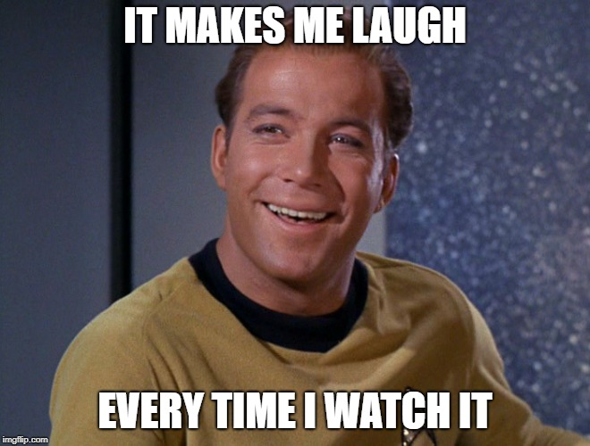 kirk | IT MAKES ME LAUGH EVERY TIME I WATCH IT | image tagged in kirk | made w/ Imgflip meme maker