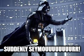 Darth Vader  | SUDDENLY SEYMOUUUUUUUURR! | image tagged in darth vader | made w/ Imgflip meme maker