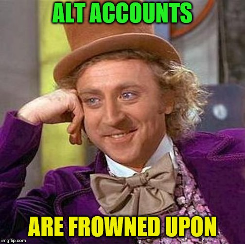 Creepy Condescending Wonka Meme | ALT ACCOUNTS ARE FROWNED UPON | image tagged in memes,creepy condescending wonka | made w/ Imgflip meme maker