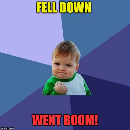 Success Kid Meme | FELL DOWN WENT BOOM! | image tagged in memes,success kid | made w/ Imgflip meme maker
