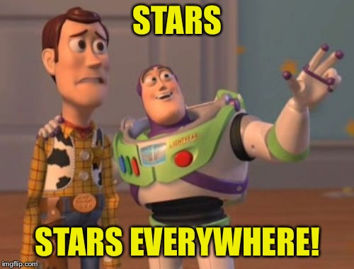 X, X Everywhere Meme | STARS STARS EVERYWHERE! | image tagged in memes,x,x everywhere,x x everywhere | made w/ Imgflip meme maker