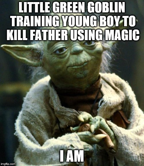 Star Wars Yoda Meme | LITTLE GREEN GOBLIN TRAINING YOUNG BOY TO KILL FATHER USING MAGIC I AM | image tagged in memes,star wars yoda | made w/ Imgflip meme maker