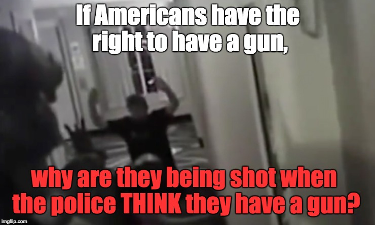 Police Killings | If Americans have the right to have a gun, why are they being shot when the police THINK they have a gun? | image tagged in 2nd amendment guns unarmed | made w/ Imgflip meme maker