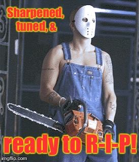 Sharpened, tuned, & ready to R-I-P! | made w/ Imgflip meme maker