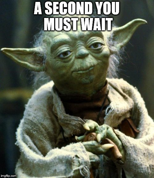 Star Wars Yoda Meme | A SECOND YOU MUST WAIT | image tagged in memes,star wars yoda | made w/ Imgflip meme maker
