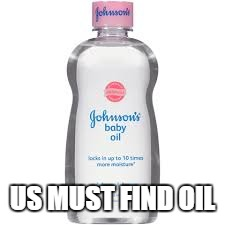 US MUST FIND OIL | image tagged in baby oil | made w/ Imgflip meme maker