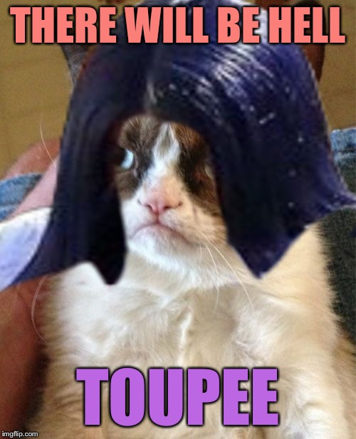 Grumpy Mima | THERE WILL BE HELL TOUPEE | image tagged in grumpy mima,memes | made w/ Imgflip meme maker