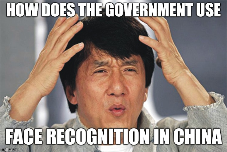 Jackie Chan Confused | HOW DOES THE GOVERNMENT USE FACE RECOGNITION IN CHINA | image tagged in jackie chan confused,memes | made w/ Imgflip meme maker