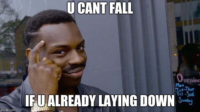 Roll Safe Think About It Meme | U CANT FALL IF U ALREADY LAYING DOWN | image tagged in memes,roll safe think about it | made w/ Imgflip meme maker