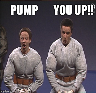 PUMP YOU UP!! | made w/ Imgflip meme maker