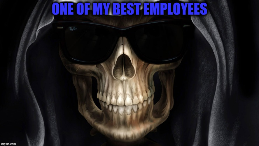 ONE OF MY BEST EMPLOYEES | made w/ Imgflip meme maker