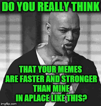 Don't just stand there hit me | DO YOU REALLY THINK THAT YOUR MEMES ARE FASTER AND STRONGER THAN MINE IN APLACE LIKE THIS? | image tagged in matrix morpheus,welcome to the matrix,the matrix,meanwhile on imgflip,imgflip users | made w/ Imgflip meme maker