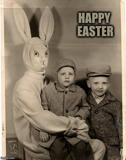 Kind of creepy | HAPPY EASTER | image tagged in easter,happy easter,easter bunny,pipe_picasso | made w/ Imgflip meme maker