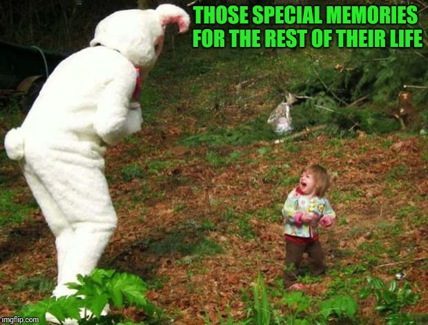 Happy Easter | THOSE SPECIAL MEMORIES FOR THE REST OF THEIR LIFE | image tagged in easter,happy easter,easter bunny,easter egg,pipe_picasso | made w/ Imgflip meme maker