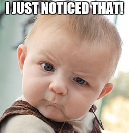 Skeptical Baby Meme | I JUST NOTICED THAT! | image tagged in memes,skeptical baby | made w/ Imgflip meme maker