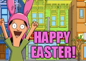 Not The Easter Bunny | HAPPY EASTER! | image tagged in bob's burgers,louise,happy easter,easter,holidays,memes | made w/ Imgflip meme maker