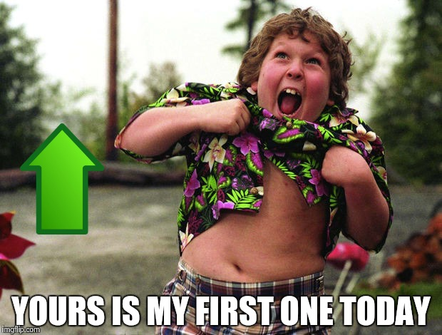 Truffle Shuffle | YOURS IS MY FIRST ONE TODAY | image tagged in truffle shuffle | made w/ Imgflip meme maker