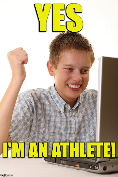 YES I'M AN ATHLETE! | made w/ Imgflip meme maker