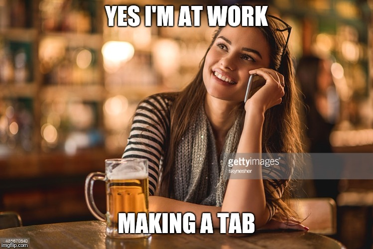 YES I'M AT WORK MAKING A TAB | made w/ Imgflip meme maker