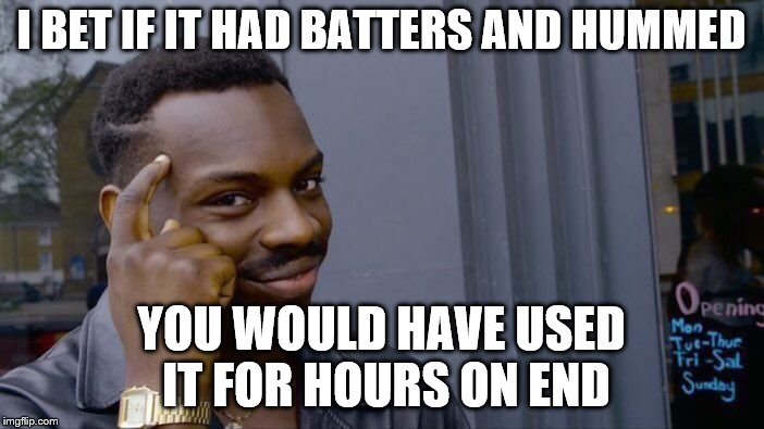 Roll Safe Think About It Meme | I BET IF IT HAD BATTERS AND HUMMED YOU WOULD HAVE USED IT FOR HOURS ON END | image tagged in memes,roll safe think about it | made w/ Imgflip meme maker