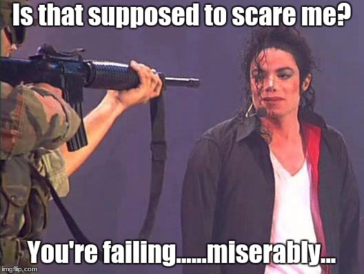 Is that supposed to scare me? You're failing......miserably... | image tagged in am i supposed to be scared,michael jackson,mj,mjj,mj memes | made w/ Imgflip meme maker