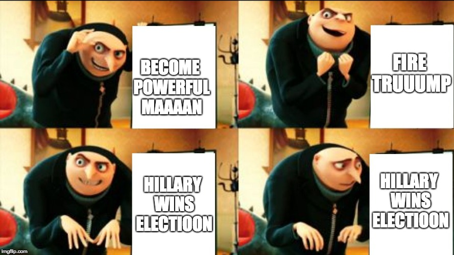 Why we don't complain | BECOME POWERFUL MAAAAN FIRE TRUUUMP HILLARY WINS ELECTIOON HILLARY WINS ELECTIOON | image tagged in gru diabolical plan fail | made w/ Imgflip meme maker