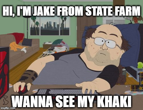 RPG Fan | HI, I'M JAKE FROM STATE FARM WANNA SEE MY KHAKI | image tagged in memes,rpg fan,funny,jake from state farm | made w/ Imgflip meme maker