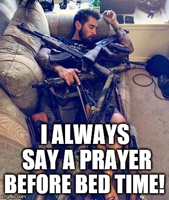 I ALWAYS SAY A PRAYER BEFORE BED TIME! | made w/ Imgflip meme maker