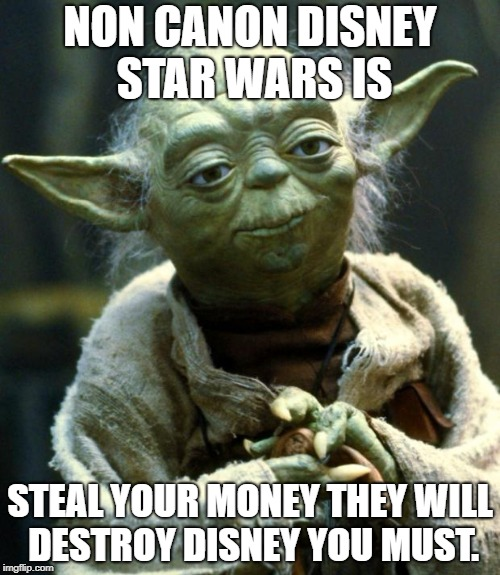Steal your Money They Will | NON CANON DISNEY STAR WARS IS STEAL YOUR MONEY THEY WILL DESTROY DISNEY YOU MUST. | image tagged in memes,star wars yoda disney | made w/ Imgflip meme maker