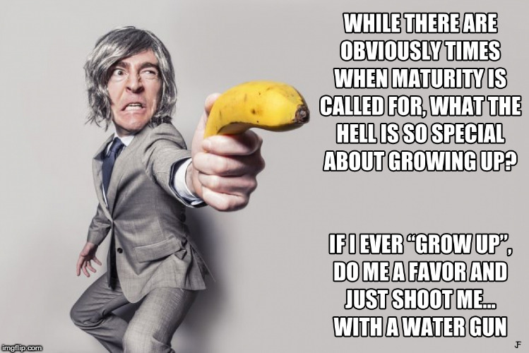 Toys R Us got nothing on me! | image tagged in memes,growing up,banana gun | made w/ Imgflip meme maker