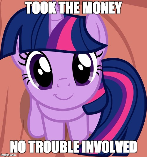 Twilight is interested in the money! | TOOK THE MONEY NO TROUBLE INVOLVED | image tagged in twilight is interested,memes,my little pony meme week,xanderbrony,money | made w/ Imgflip meme maker