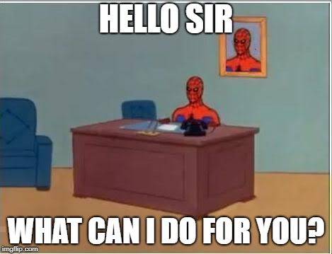 Spiderman Computer Desk Meme | HELLO SIR WHAT CAN I DO FOR YOU? | image tagged in memes,spiderman computer desk,spiderman | made w/ Imgflip meme maker